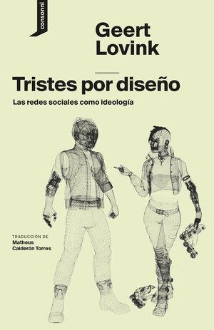 TRISTES POR DISEÑO LAS REDES SOCIALES COMO IDEOLOGIA