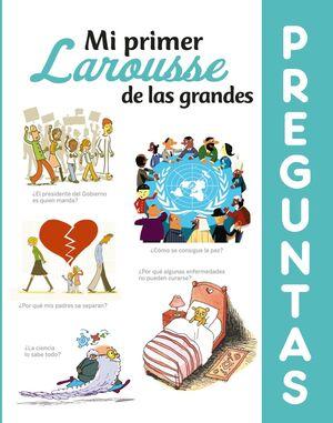 MI PRIMER LAROUSSE DE LAS GRANDES PREGUNTAS