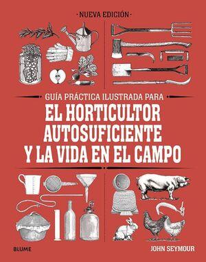 GUIA PRACTICA PARA EL HORTICULTOR AUTOSUFICIENTE Y LA VIDA EN EL