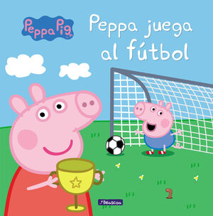 PEPPA PIG. PEPPA JUEGA AL FUTBOL