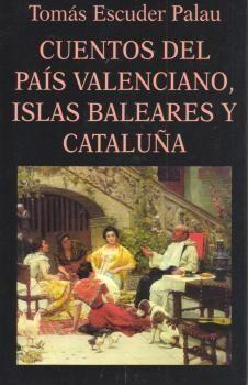CUENTOS DEL PAIS VALENCIANO, ISLAS BALEARES Y CATALUÑA