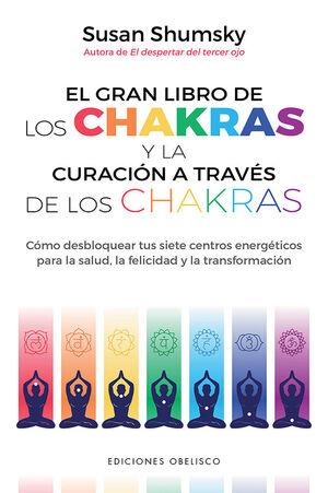 EL GRAN LIBRO DE LOS CHAKRAS Y LA CURACIÓN A TRAVÉS DE LOS CHAKRA