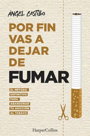 POR FIN VAS A DEJAR DE FUMAR. EL MÉTODO DEFINITIVO PARA ABANDONAR